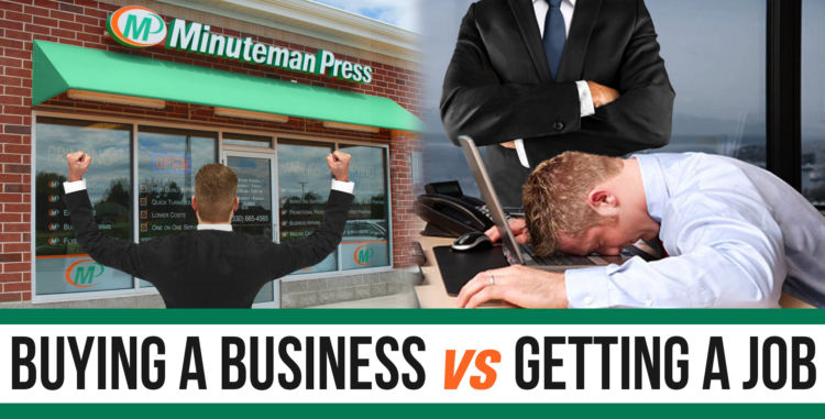 Minuteman Press Franchise Review: Buying a Business vs. Getting a Job – What is Right for You? http://www.minutemanpressfranchise.com