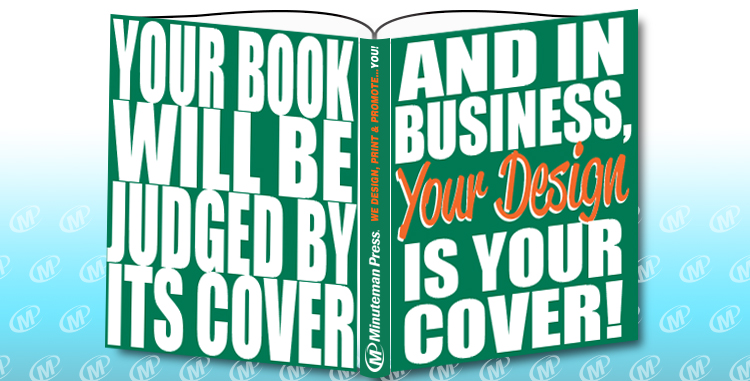 Minuteman Press Graphic Design Franchise Tips - Your Design Is Your Cover http://www.minutemanpressfranchise.com