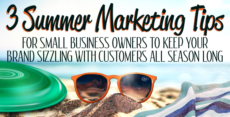 3 Summer Marketing Tips for Small Business Owners to Keep Your Brand Sizzling with Customers All Season Long http://www.minutemanpressfranchise.com