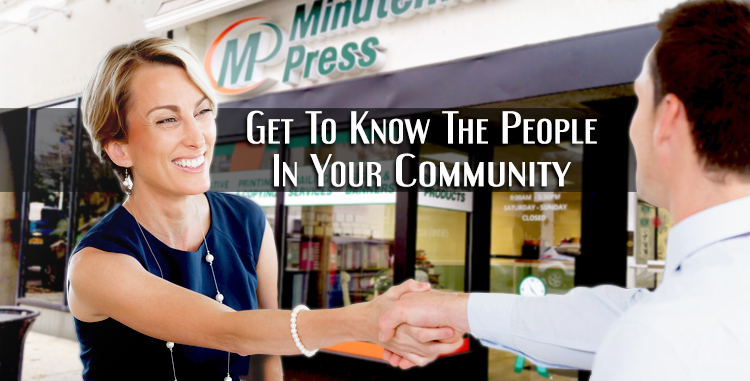 Who Are the People in Your Neighborhood? Get to Know Your Community and They Will Get to Love Your Franchise http://www.minutemanpressfranchise.com