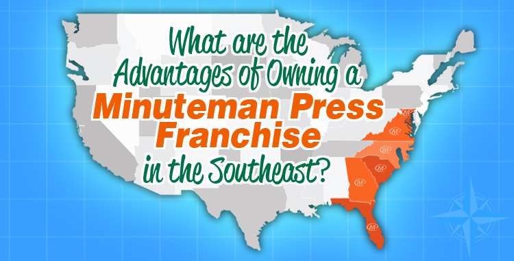 What are the Advantages of Owning a Minuteman Press Franchise in the Southeast? http://www.minutemanpressfranchise.com