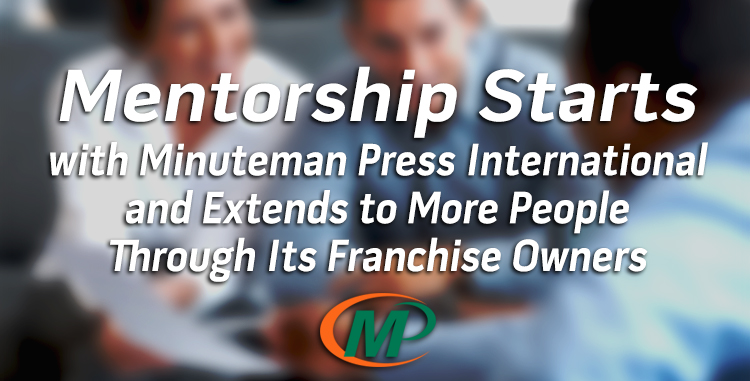 Minuteman Press International Provides Franchise Mentoring Advice That Benefits Franchisees and Their Clients http://www.minutemanpressfranchise.com