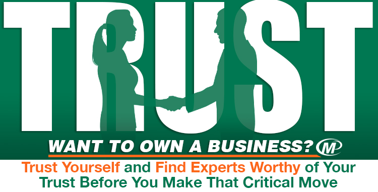 Want to Own a Business? Trust Yourself and Find Experts Worthy of Your Trust Before You Make That Critical Move http://www.minutemanpressfranchise.com