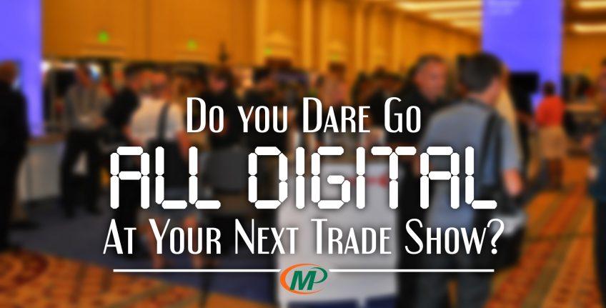 Do You Dare Go All Digital at Your Next Trade Show? No! http://www.minutemanpressfranchise.com