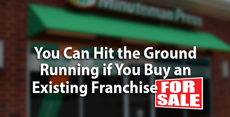 Buy an Existing Franchise for Sale and You Can Hit the Ground Running http://www.minutemanpressfranchise.com